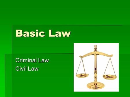 Basic Law Criminal Law Civil Law. Criminal Law  Protects the public from harmful acts.