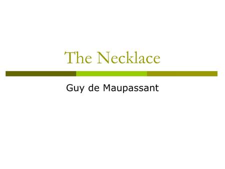 The Necklace Guy de Maupassant. Connect to your Life  Status is defined as the standing a person has in a group to which he or she belongs. What are.