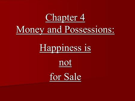 Chapter 4 Money and Possessions: Happiness is not for Sale.