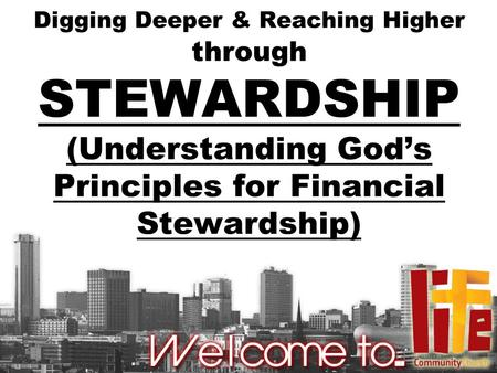 Digging Deeper & Reaching Higher through STEWARDSHIP (Understanding God's Principles for Financial Stewardship)