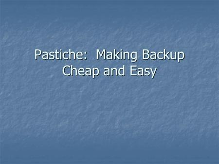 Pastiche: Making Backup Cheap and Easy. Introduction Backup is cumbersome and expensive Backup is cumbersome and expensive ~$4/GB/Month (now $0.02/GB)
