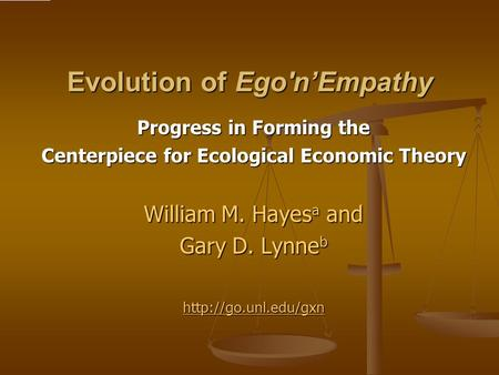 Evolution of Ego'n'Empathy Progress in Forming the Centerpiece for Ecological Economic Theory William M. Hayes a and Gary D. Lynne b