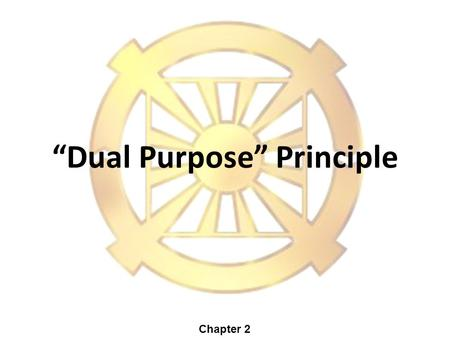 """Dual Purpose"" Principle Chapter 2. The universe is governed by principles 2."