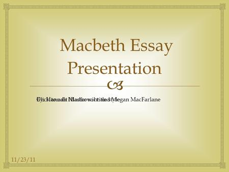  Click to edit Master subtitle style 11/23/11 Macbeth Essay Presentation By: Hannah Hladkowicz and Megan MacFarlane.