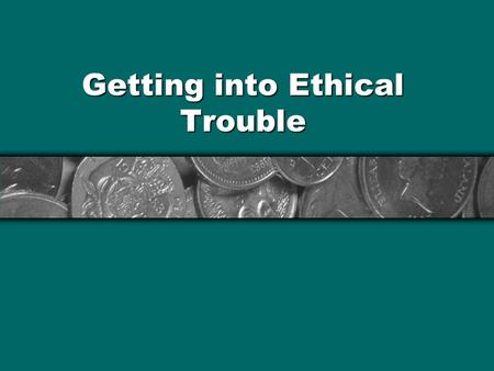 "Getting into Ethical Trouble. Temptation amid poor controls: Nobody's ""minding the store,"" and so: It's easy to slip that cash sale into your pocket without."