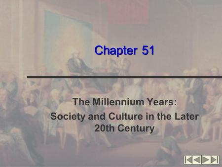 Chapter 51 The Millennium Years: Society and Culture in the Later 20th Century.