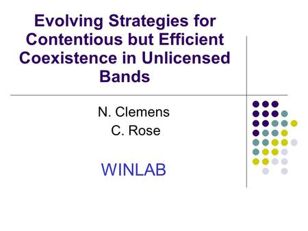 Evolving Strategies for Contentious but Efficient Coexistence in Unlicensed Bands N. Clemens C. Rose WINLAB.