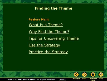 Finding the Theme What Is a Theme? Why Find the Theme? Tips for Uncovering Theme Use the Strategy Practice the Strategy Feature Menu.
