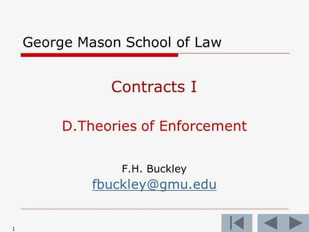1 George Mason School of Law Contracts I D.Theories of Enforcement F.H. Buckley