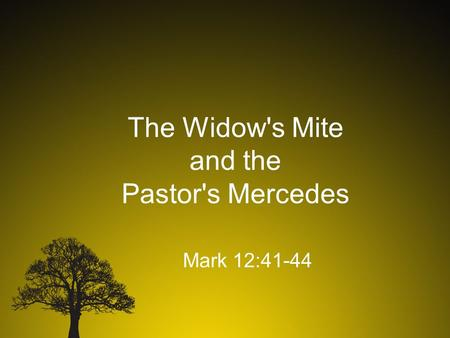 The Widow's Mite and the Pastor's Mercedes Mark 12:41-44.