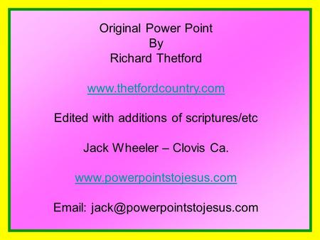 Original Power Point By Richard Thetford www.thetfordcountry.com Edited with additions of scriptures/etc Jack Wheeler – Clovis Ca. www.powerpointstojesus.com.
