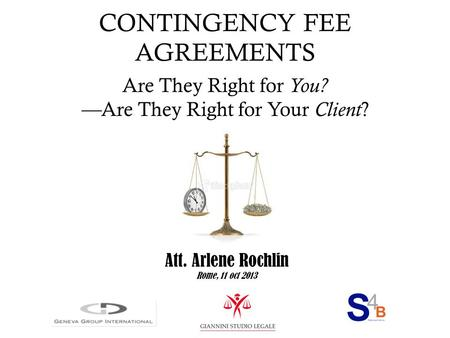CONTINGENCY FEE AGREEMENTS Are They Right for You? — Are They Right for Your Client ? Att. Arlene Rochlin Rome, 11 oct 2013.