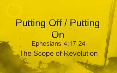 Ephesians 4:17-24 The Scope of Revolution. Try harder! Do Your Best! Believe in YOURSELF! Have a good day!