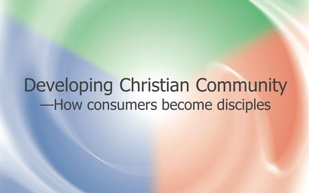 Connect with the author at facebook.com/ChristianA.Schwarz Developing Christian Community —How consumers become disciples.