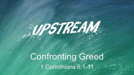 "Confronting Greed 1 Corinthians 6:1-11. ""Greed, envy, sloth, pride and gluttony: these are not vices anymore. No, these are marketing tools. Lust is our."