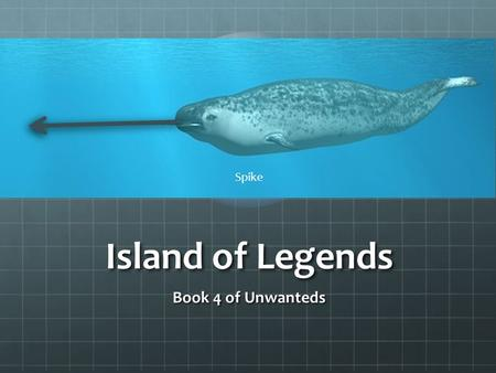 Spike Island of Legends Book 4 of Unwanteds.