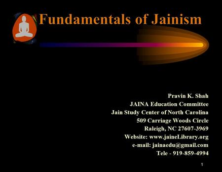 Pravin K. Shah JAINA Education Committee Jain Study Center of North Carolina 509 Carriage Woods Circle Raleigh, NC 27607-3969 Website: www.jaineLibrary.org.