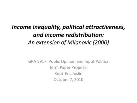 Income inequality, political attractiveness, and income redistribution: An extension of Milanovic (2000) GRA 5917: Public Opinion and Input Politics Term.