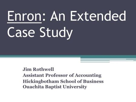 Enron: An Extended Case Study