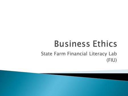 State Farm Financial Literacy Lab (FIU).  A philosophy that deals with values relating to people's conduct when it comes to the rightness and wrongness.