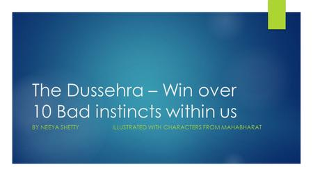 The Dussehra – Win over 10 Bad instincts within us BY NEEYA SHETTYILLUSTRATED WITH CHARACTERS FROM MAHABHARAT.