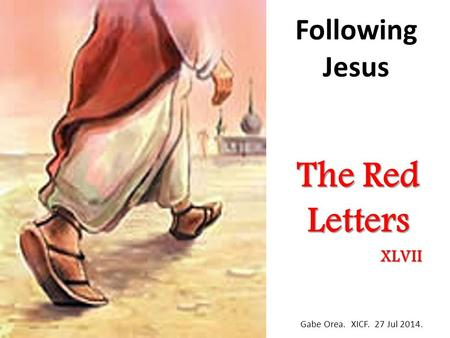 Following Jesus The Red Letters Gabe Orea. XICF. 27 Jul 2014. XLVII.