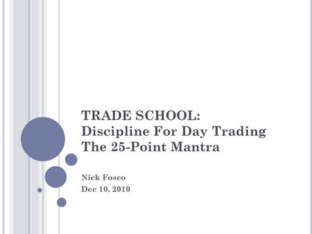 TRADE SCHOOL: Discipline For Day Trading The 25-Point Mantra Nick Fosco Dec 10, 2010.