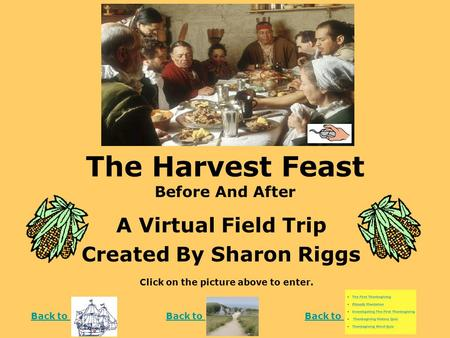 The Harvest Feast Before And After A Virtual Field Trip Created By Sharon Riggs Click on the picture above to enter. Back to.