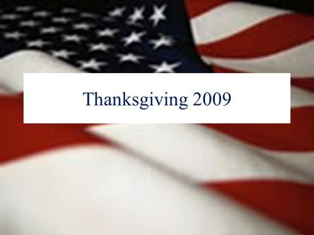 Thanksgiving 2009. History: Washington's Thanksgiving Proclamation Four Duties of All Nations before the LORD Seven Blessings Six Requests.