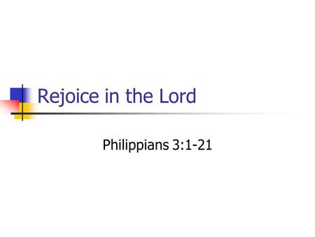Rejoice in the Lord Philippians 3:1-21. What makes People Sad?