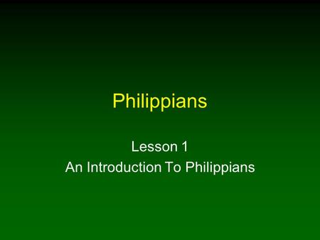 Philippians Lesson 1 An Introduction To Philippians.