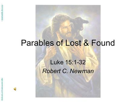 Parables of Lost & Found Luke 15:1-32 Robert C. Newman Abstracts of Powerpoint Talks - newmanlib.ibri.org -newmanlib.ibri.org.
