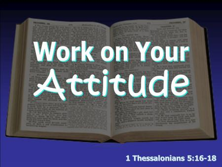 1 Thessalonians 5:16-18. The Will of God in Christ for You: A JOYFUL Attitude— –The need for it  For strength – Neh. 8:10  To abound in hope by believing.