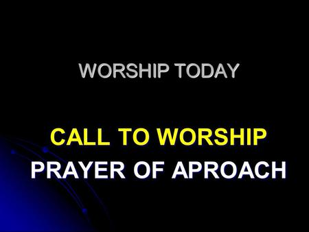 WORSHIP TODAY CALL TO WORSHIP PRAYER OF APROACH. Rejoice, the Lord is King! Your Lord and King adore; Mortals give thanks and sing, and triumph evermore;