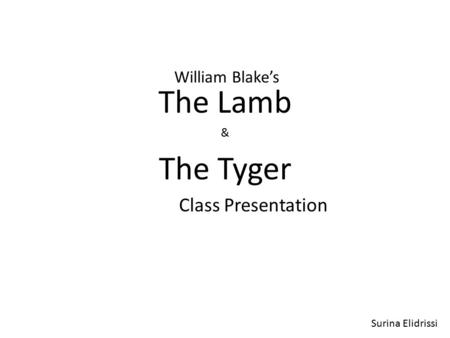 William Blake's The Lamb & The Tyger Class Presentation Surina Elidrissi.