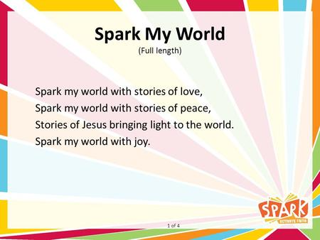 Spark My World (Full length) Spark my world with stories of love, Spark my world with stories of peace, Stories of Jesus bringing light to the world. Spark.