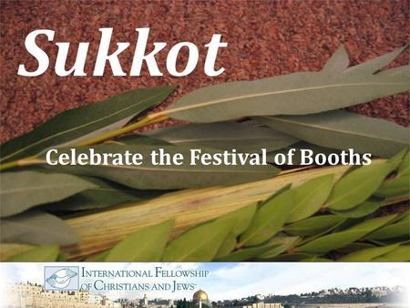 "Sukkot Celebrate the Festival of Booths. Sukkot was originally known as chag ha-asif, ""the Festival of the Ingathering."" It was a celebration connected."