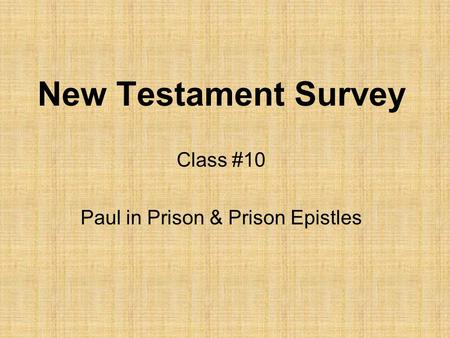 New Testament Survey Class #10 Paul in Prison & Prison Epistles.