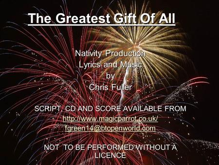 The Greatest Gift Of All Nativity Production Lyrics and Music by Chris Fuller SCRIPT, CD AND SCORE AVAILABLE FROM
