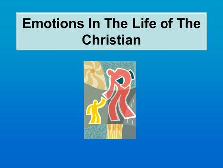 Emotions In The Life of The Christian. LESSON 1 – Emotion Belongs LESSON 3 – Emotions Which Belong LESSON 2 – Realms In Which Emotion Belongs.