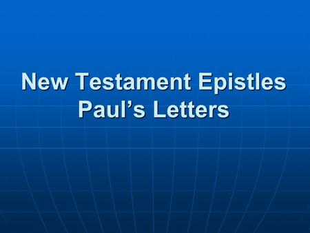 New Testament Epistles Paul's Letters. Greco-Roman Letters Length: one papyrus sheet Length: one papyrus sheet Scribes Scribes Sent with travelers Sent.