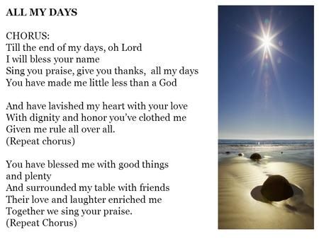 ALL MY DAYS CHORUS: Till the end of my days, oh Lord