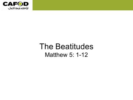 "The Beatitudes Matthew 5: 1-12. ""As a way of accompanying our journey together, for the next three years I would like to reflect with you on the Beatitudes."""