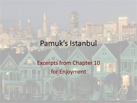 Pamuk's Istanbul Excerpts from Chapter 10 for Enjoyment.