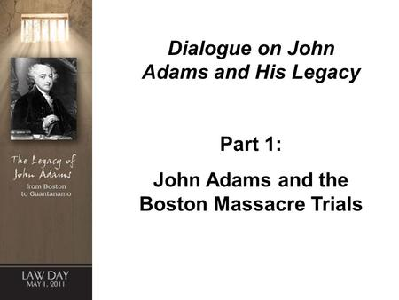 Dialogue on John Adams and His Legacy Part 1: John Adams and the Boston Massacre Trials.
