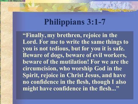 "Philippians 3:1-7 ""Finally, my brethren, rejoice in the Lord. For me to write the same things to you is not tedious, but for you it is safe. Beware of."