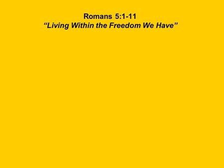 "Romans 5:1-11 ""Living Within the Freedom We Have"""