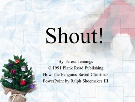 Shout! By Teresa Jennings © 1991 Plank Road Publishing