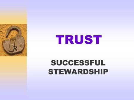 TRUST SUCCESSFUL STEWARDSHIP. Foundational Principles  God wants each of us to be prosperous and successful  God Owns Everything  Humans manage what.