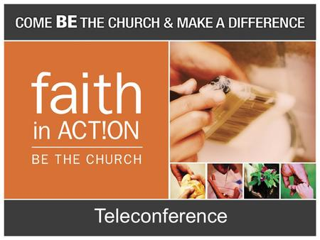 Teleconference. Agenda  Introductions  Overview of Faith in Action  Success Stories  Campaign and Curriculum Materials  Promotional Materials  Q&A.